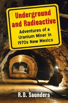 Underground and Radioactive: Adventures of a Uranium Miner in 1970s New Mexico