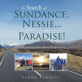 In Search of Sundance, Nessie ... and Paradise!: A Family Adventure Motor-Homing Through Scotland