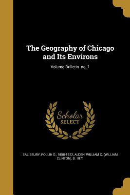 The Geography of Chicago and Its Environs; Volume Bulletin No. 1