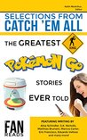 Selections From Catch 'Em All: The Greatest Pokemon Go Stories Ever Told