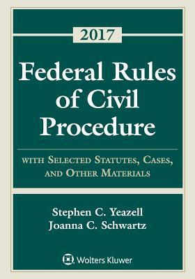 Federal Rules of Civil Procedure: With Selected Statutes, Cases, and Other Materials 2017 Supplement