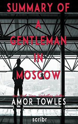 Summary of A Gentleman in Moscow by Amor Towles (Book Club Edition)