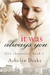 It Was Always You by Ashelyn Drake