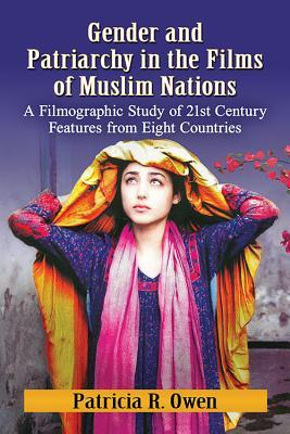 Gender and Patriarchy in the Films of Muslim Nations: A Filmographic Study of 21st Century Features from Eight Countries
