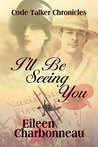I'll Be Seeing You by Eileen Charbonneau