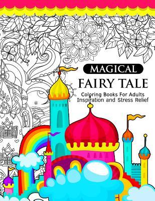 Magical Fairy Tale: An Adult Fairy Coloring Book with Enchanted Forest Animals, Fantasy Landscape Scenes, Country Flower Designs, and Mythical Nature Patterns