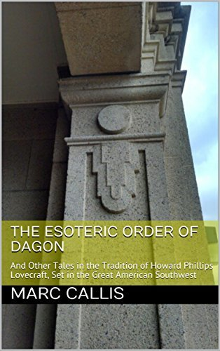 The Esoteric Order of Dagon: And Other Tales in the Tradition of Howard Phillips Lovecraft, Set in the Great American Southwest
