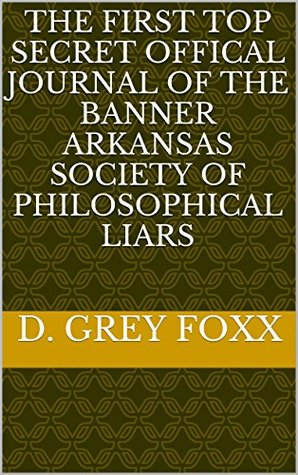 The First Top Secret Offical Journal of the Banner Arkansas Society of Philosophical Liars