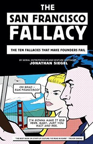 The San Francisco Fallacy: The Ten Fallacies That Make Founders Fail
