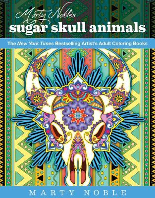 Marty Noble's Sugar Skull Animals: New York Times Bestselling Artists' Adult Coloring Books