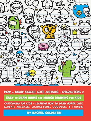 How to Draw Kawaii Cute Animals + Characters 2: Easy to Draw Anime and Manga Drawing for Kids: Cartooning for Kids + Learning How to Draw Super Cute Kawaii Animals, Characters, Doodles, & Things