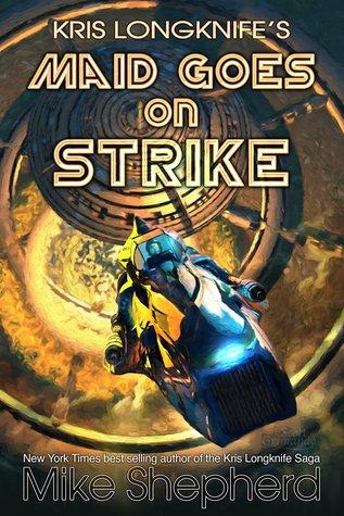 Kris Longknife's Maid Goes on Strike (Kris Longknife, #15.5)