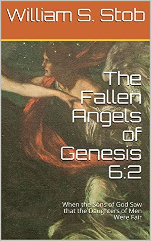 The Fallen Angels of Genesis 6:2: When the Sons of God Saw that the Daughters of Men Were Fair