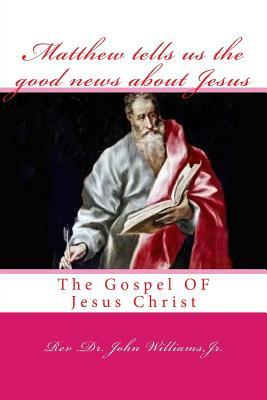 Matthew tells us the good news about Jesus: The Gospel OF Jesus Christ