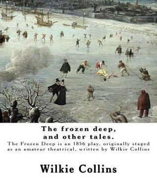 The Frozen Deep, and Other Tales. by: Wilkie Collins, Illustrated By: George Du Maurier and By: J. Mahony: George Louis Palmella Busson Du Maurier (6 March 1834 - 8 October 1896) Was a Franco-British Cartoonist and Author.James Mahony or Mahoney (1810-187