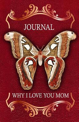 Why I Love You Mom Journal: Mom Journal Special Gift for Your Mom