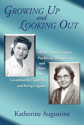 Growing Up and Looking Out: My Life from Laguna Pueblo to Albuquerque