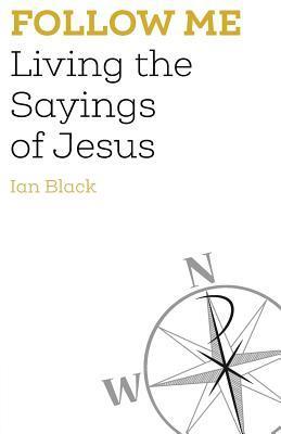 Follow Me: Living the Sayings of Jesus