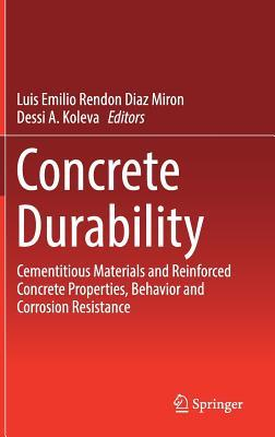Concrete Durability: Cementitious Materials and Reinforced Concrete Properties, Behavior and Corrosion Resistance