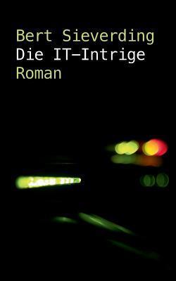 Die IT-Intrige by Bert Sieverding