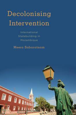 Decolonising Intervention: International Statebuilding in Mozambique