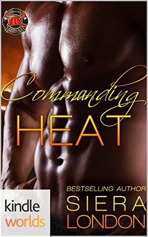 Commanding Heat (Dallas Fire & Rescue; Fiery Fairy Tales #3)