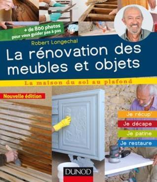 La Renovation Des Meubles Et Objets - 3e Ed.: Je Recup', Je Decape, Je Patine, Je Restaure