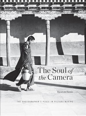 Soul of the Camera, the: The Photographer's Place in Picture Making