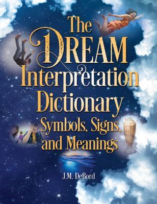 The Dream Interpretation Dictionary Symbols Signs And Meanings By