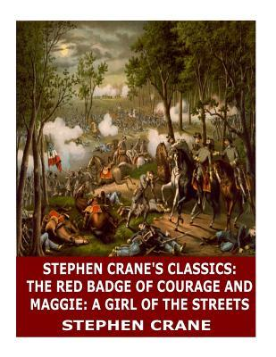 Stephen Crane's Classics: The Red Badge of Courage and Maggie: A Girl of the Streets