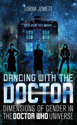 Dancing with the Doctor: Dimensions of Gender in the New Doctor Who Universe