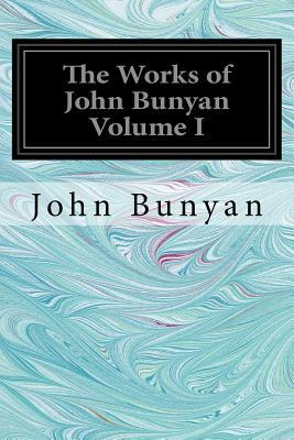 The Works of John Bunyan Volume I: With an Introduction to Each Treatise, Notes, and a Sketch of His Life, Times, and Contemporaries