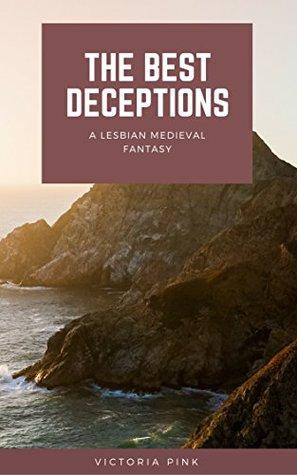 The Best Deceptions - A Lesbian Medieval Fantasy (Deception Series Book 1)