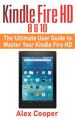 kindle fire hd 8 10 the ultimate user guide to master your kindle rh goodreads com amazon kindle fire hd user manual pdf amazon kindle fire hd 7 manual pdf