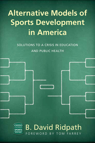 Alternative Models of Sports Development in America: Solutions to a Crisis in Education and Public Health