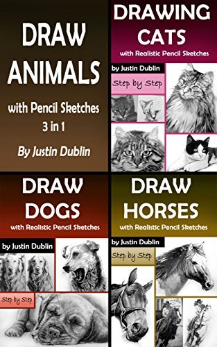 Draw Animals: 3 in 1 How to Draw Cats, Dogs and Horses with Pencils (18 Animal Drawings in a Step by Step Process)