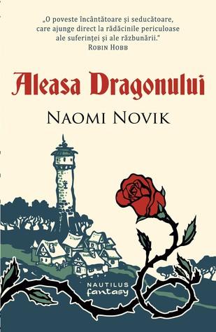 Aleasa Dragonului by Naomi Novik