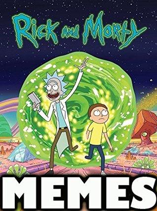 Memes: NEW Rick and Morty Memes & Jokes Book 2017 - Funniest Memes in the World : Pikachu Books, Funny Memes 2017, Memes Free, Memes Xl, Memes for Kids, Anime Memes, Doge Memes, Fresh Memes