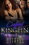 Cuffed By A Kingpin by Heiress