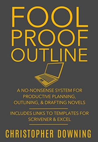 fool-proof-outline-a-no-nonsense-system-for-productive-brainstorming-outlining-drafting-novels