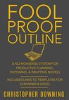 Fool Proof Outline: A No-Nonsense System for Productive Brainstorming, Outlining, & Drafting Novels