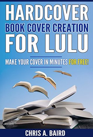 Hardcover Book Cover Creation For Lulu: Make Your Cover In Minutes For Free!