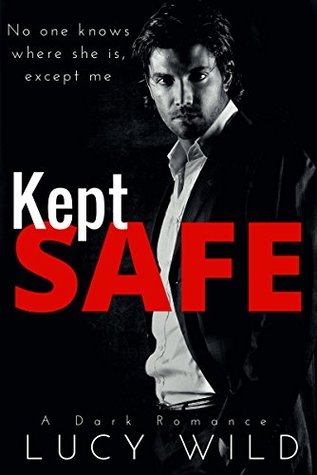 Kept Safe A Dark Romance by Lucy Wild