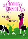Ma vie (pas si) parfaite by Sophie Kinsella