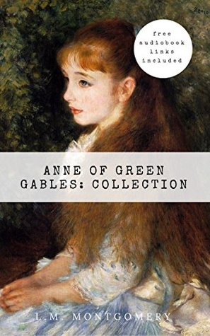 Anne of Green Gables Collection: Anne of Green Gables, Anne of the Island, and More Anne Shirley Books [Free Audiobook Links Included]