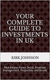 Your Complete Guide To Investments In UK: Real Estate, Forex, Stock, Financial Management, Properties and Bonds