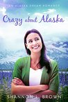 Crazy About Alaska by Shannon L. Brown