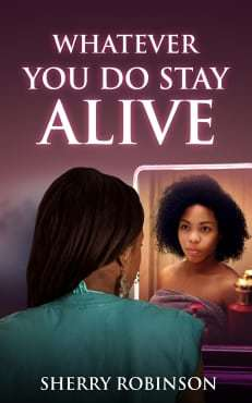 Whatever You Do Stay Alive by Sherry Robinson