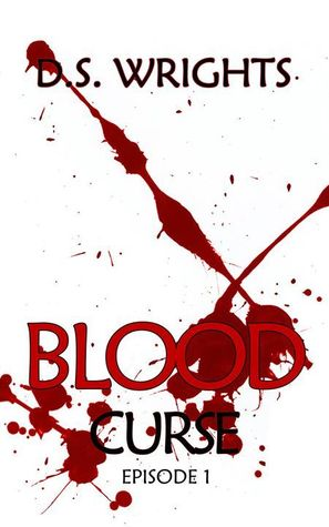 BLOOD Curse Episode 1 (BLOOD, #1.1) by D.S. Wrights