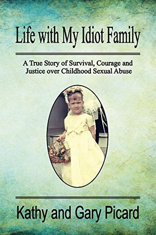 Life with My Idiot Family: A True Story of Survival, Courage and Justice over Childhood Sexual Abuse